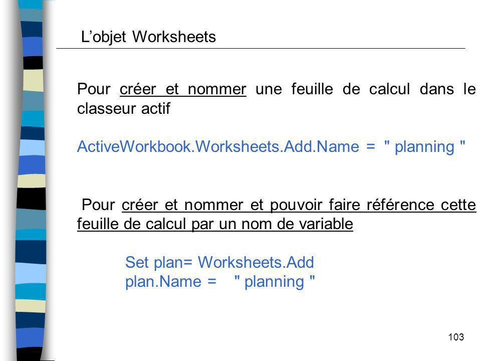 L'objet Worksheets Pour créer et nommer une feuille de calcul dans le classeur actif. ActiveWorkbook.Worksheets.Add.Name = planning