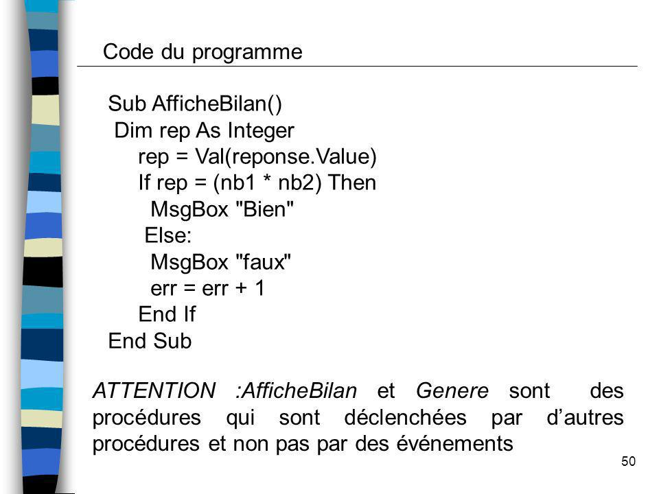 Code du programme Sub AfficheBilan() Dim rep As Integer. rep = Val(reponse.Value) If rep = (nb1 * nb2) Then.