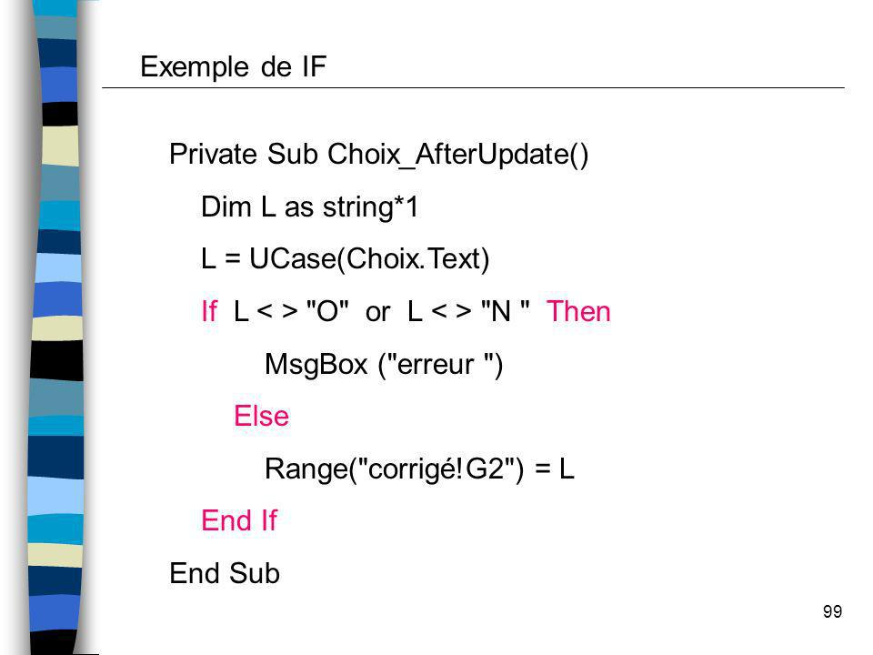Exemple de IFPrivate Sub Choix_AfterUpdate() Dim L as string*1. L = UCase(Choix.Text) If L < > O or L < > N Then.