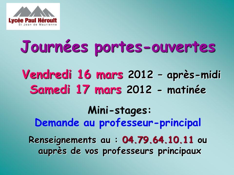 Journées portes-ouvertes Vendredi 16 mars 2012 – après-midi Samedi 17 mars 2012 - matinée Mini-stages: Demande au professeur-principal Renseignements au : 04.79.64.10.11 ou auprès de vos professeurs principaux