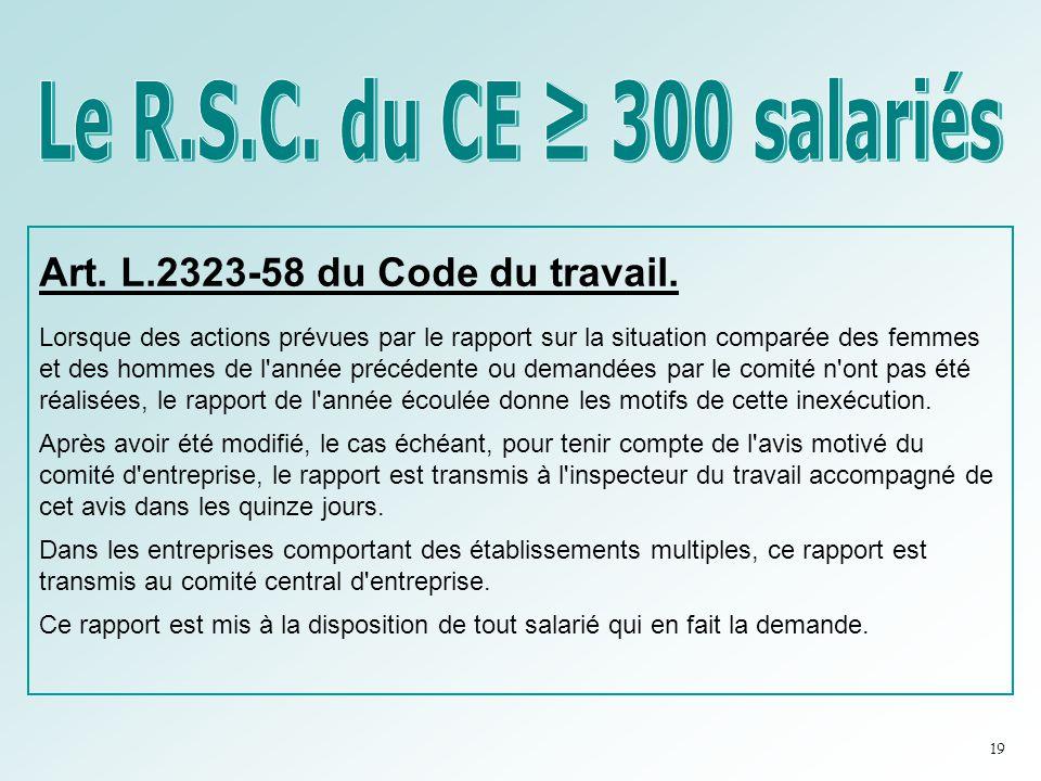 Le R.S.C. du CE ≥ 300 salariés Art. L.2323-58 du Code du travail.