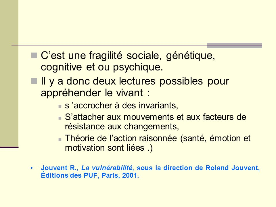 C'est une fragilité sociale, génétique, cognitive et ou psychique.