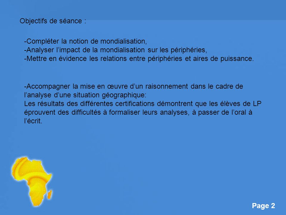 Objectifs de séance : -Compléter la notion de mondialisation, -Analyser l'impact de la mondialisation sur les périphéries,