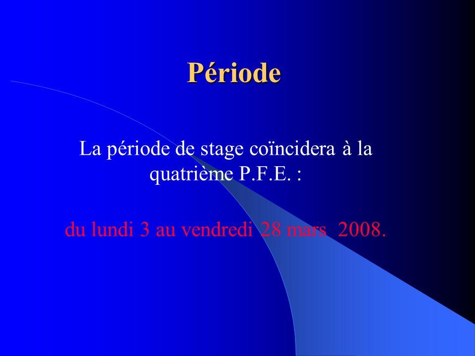 Période La période de stage coïncidera à la quatrième P.F.E. :