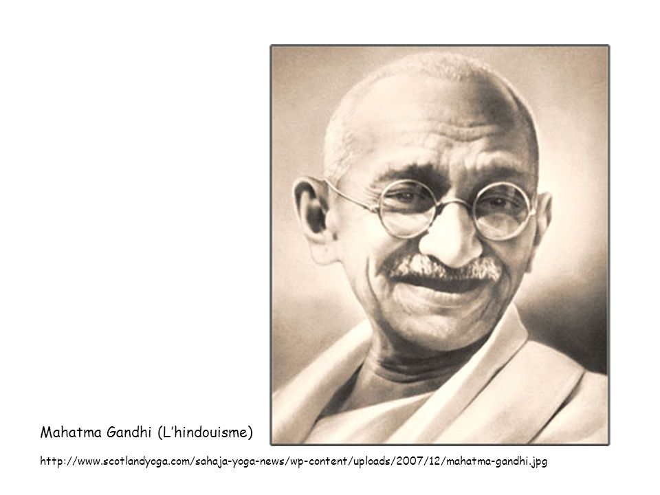 Mahatma Gandhi (L'hindouisme) http://www. scotlandyoga