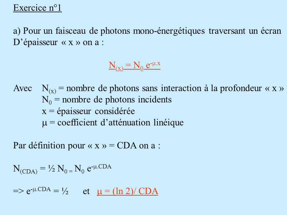 Exercice n°1 a) Pour un faisceau de photons mono-énergétiques traversant un écran. D'épaisseur « x » on a :