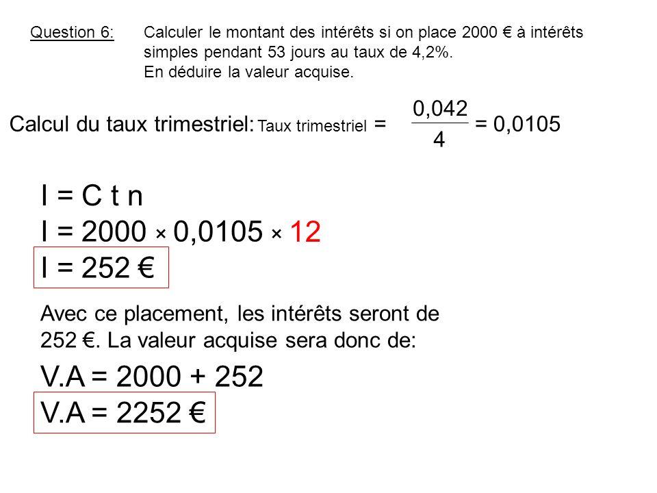 Question 6: Calculer le montant des intérêts si on place 2000 € à intérêts simples pendant 53 jours au taux de 4,2%. En déduire la valeur acquise.