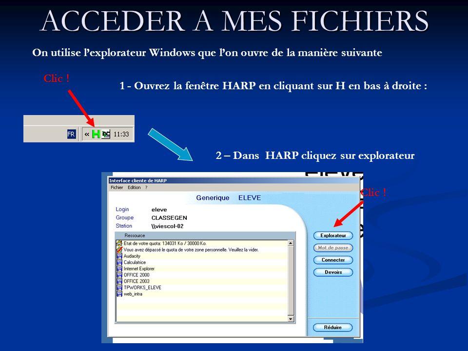 ACCEDER A MES FICHIERSOn utilise l'explorateur Windows que l'on ouvre de la manière suivante. Clic !
