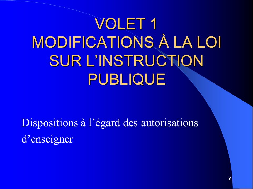 VOLET 1 MODIFICATIONS À LA LOI SUR L'INSTRUCTION PUBLIQUE