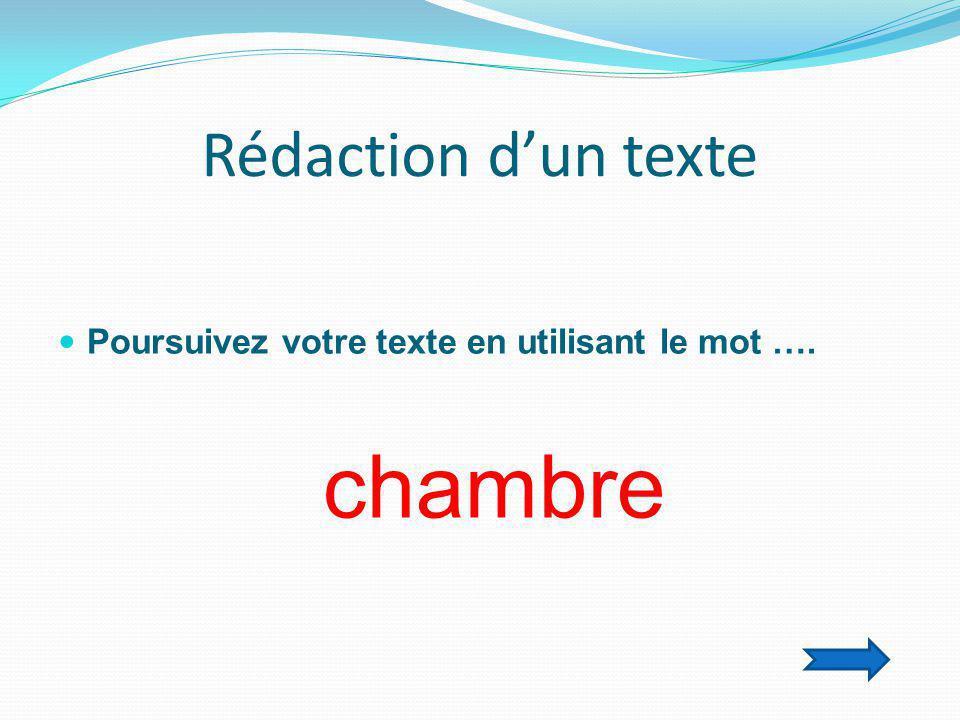 Rédaction d'un texte Poursuivez votre texte en utilisant le mot ….