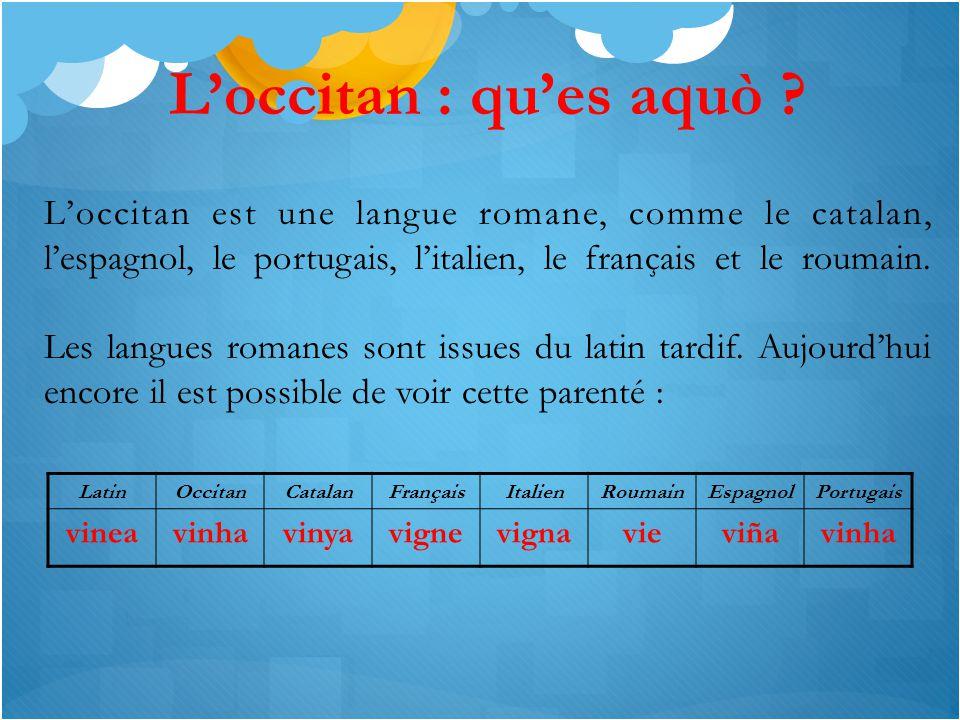 L'occitan : qu'es aquò L'occitan est une langue romane, comme le catalan, l'espagnol, le portugais, l'italien, le français et le roumain.
