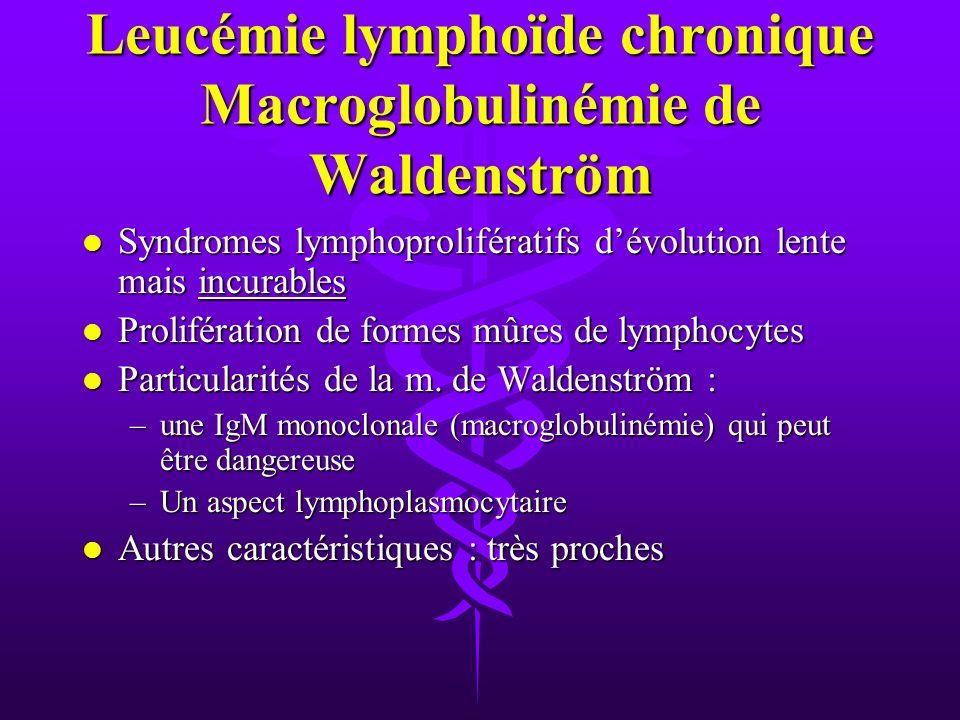 Leucémie lymphoïde chronique Macroglobulinémie de Waldenström