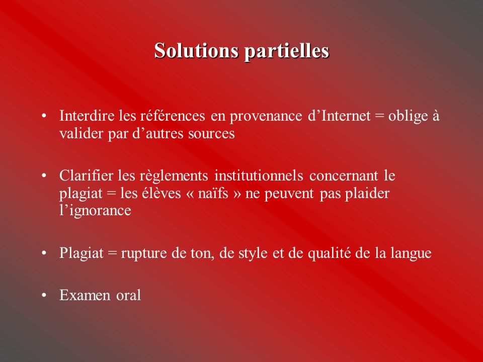 Solutions partielles Interdire les références en provenance d'Internet = oblige à valider par d'autres sources.