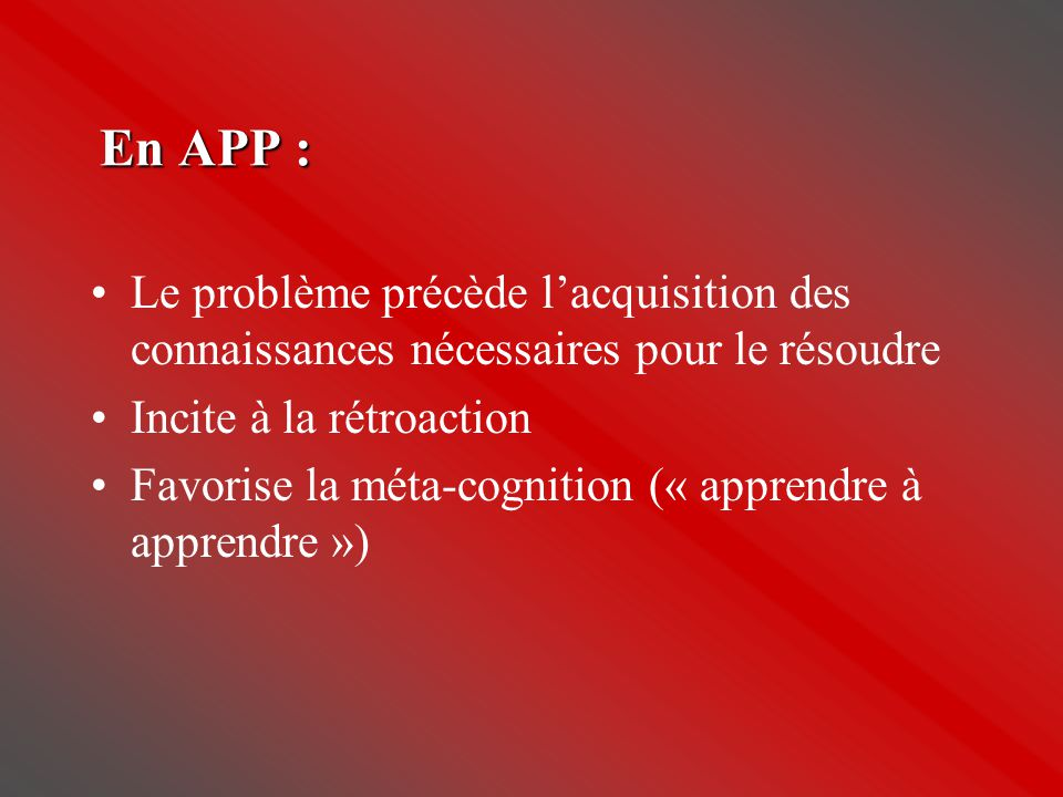 En APP : Le problème précède l'acquisition des connaissances nécessaires pour le résoudre. Incite à la rétroaction.