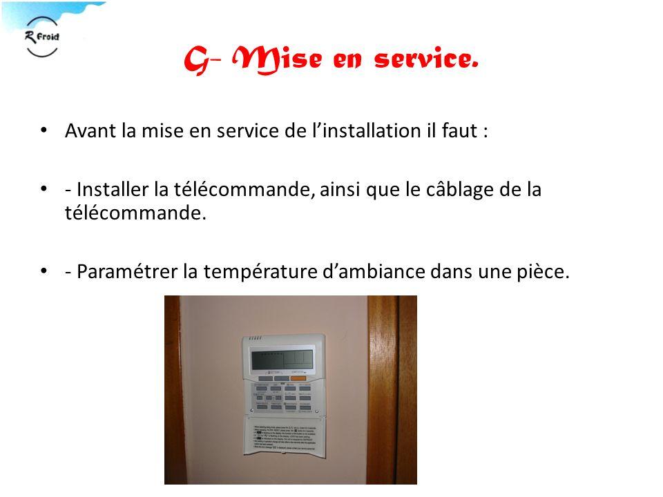 G- Mise en service. Avant la mise en service de l'installation il faut : - Installer la télécommande, ainsi que le câblage de la télécommande.