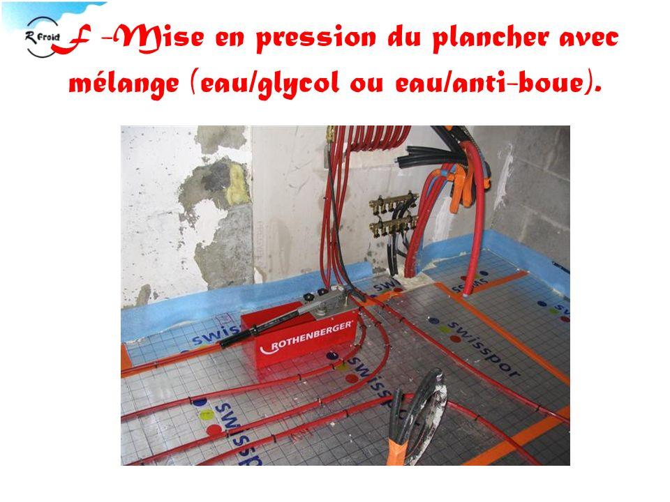 F -Mise en pression du plancher avec mélange (eau/glycol ou eau/anti-boue).