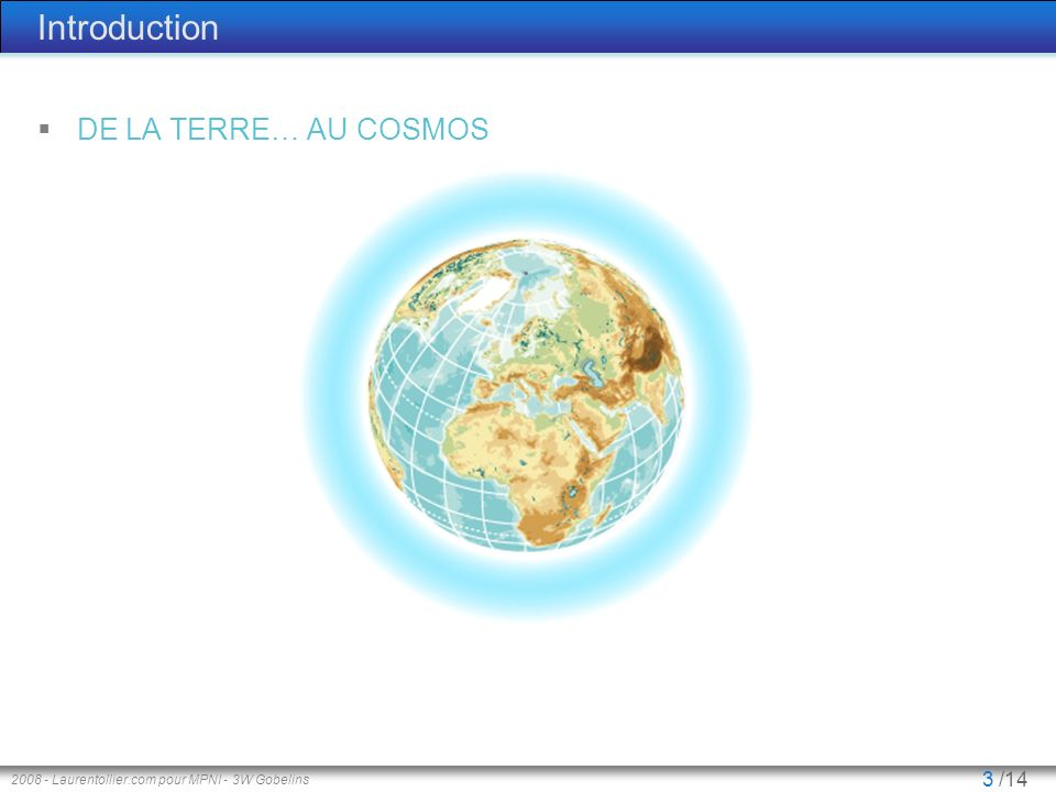 Introduction DE LA TERRE… AU COSMOS