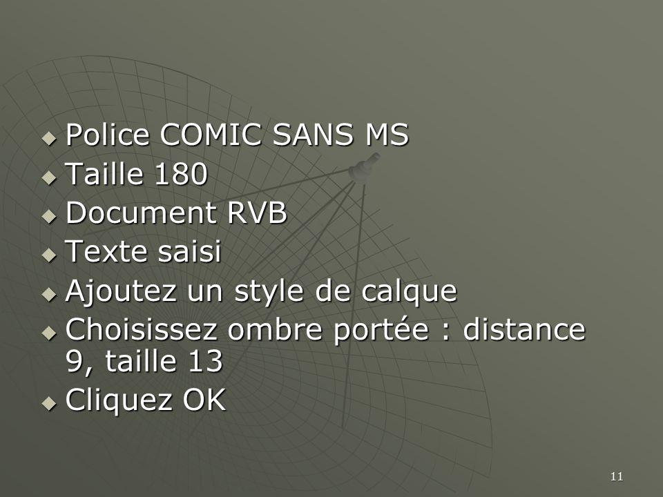 Police COMIC SANS MS Taille 180. Document RVB. Texte saisi. Ajoutez un style de calque. Choisissez ombre portée : distance 9, taille 13.