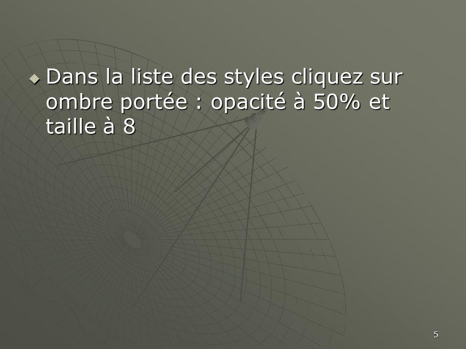 Dans la liste des styles cliquez sur ombre portée : opacité à 50% et taille à 8