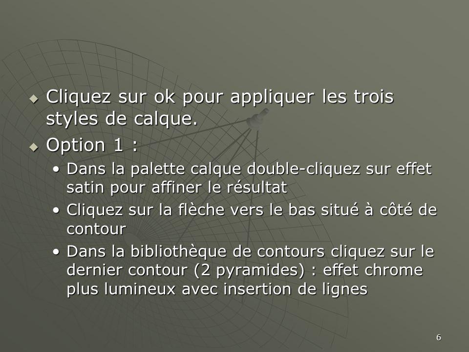 Cliquez sur ok pour appliquer les trois styles de calque. Option 1 :