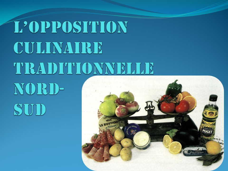 L'opposition culinaire traditionnelle Nord- sud