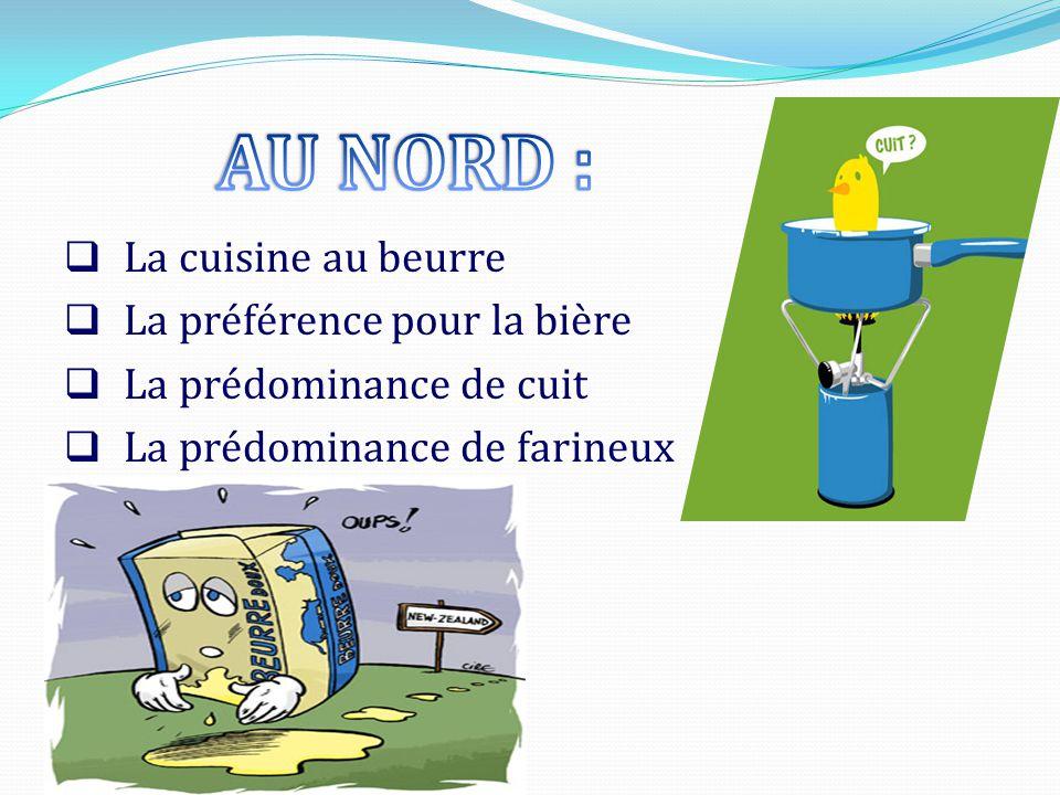 AU NORD : La cuisine au beurre La préférence pour la bière