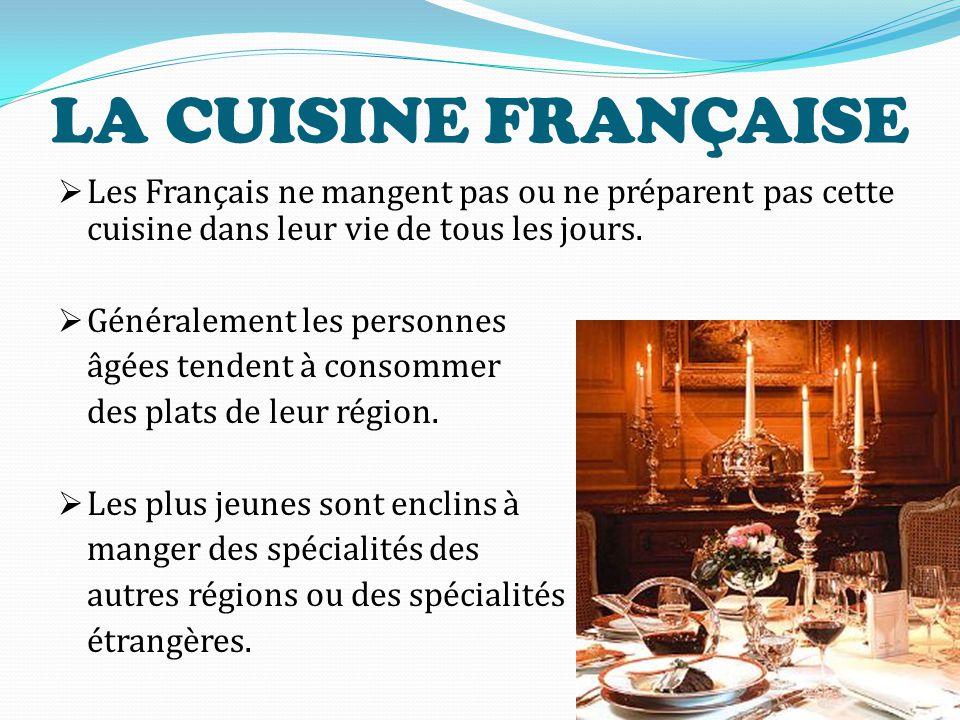 LA CUISINE FRANÇAISE Les Français ne mangent pas ou ne préparent pas cette cuisine dans leur vie de tous les jours.