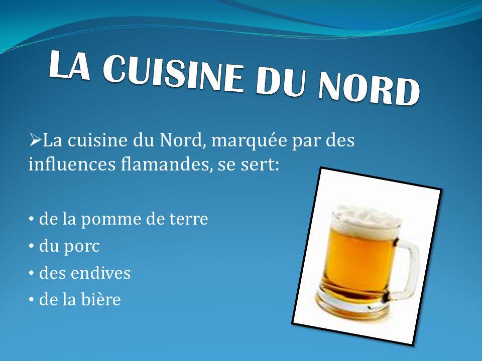 LA CUISINE DU NORD La cuisine du Nord, marquée par des influences flamandes, se sert: de la pomme de terre.