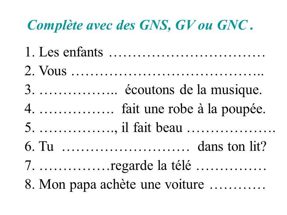 Complète avec des GNS, GV ou GNC .