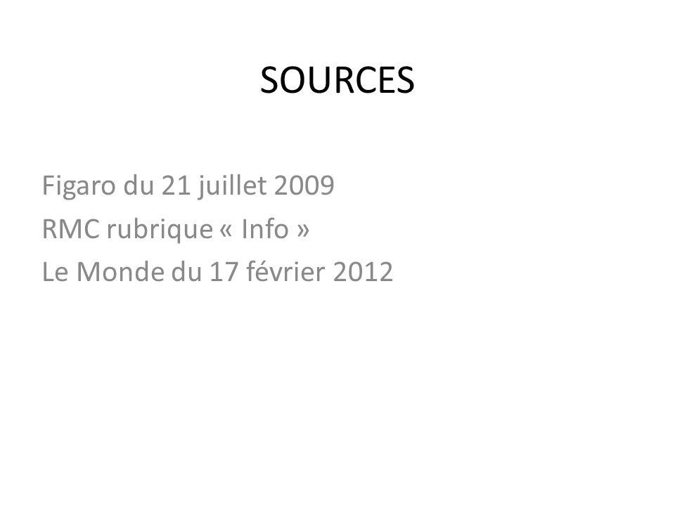 SOURCES Figaro du 21 juillet 2009 RMC rubrique « Info »