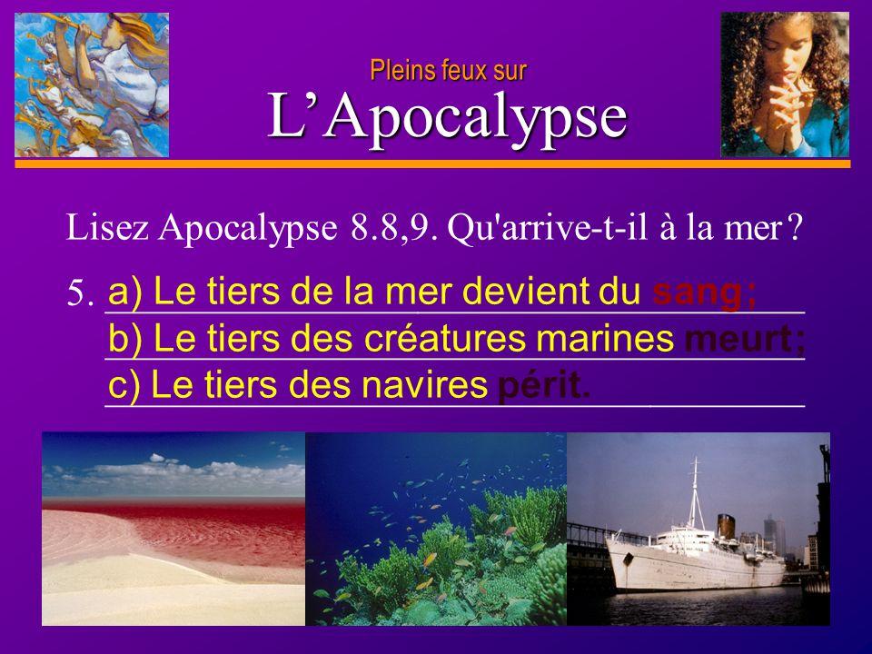 L'Apocalypse Lisez Apocalypse 8.8,9. Qu arrive-t-il à la mer