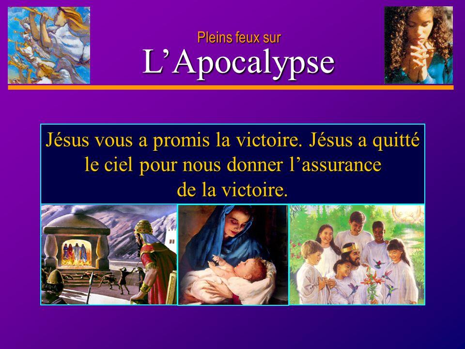 Pleins feux sur L'Apocalypse. Jésus vous a promis la victoire.