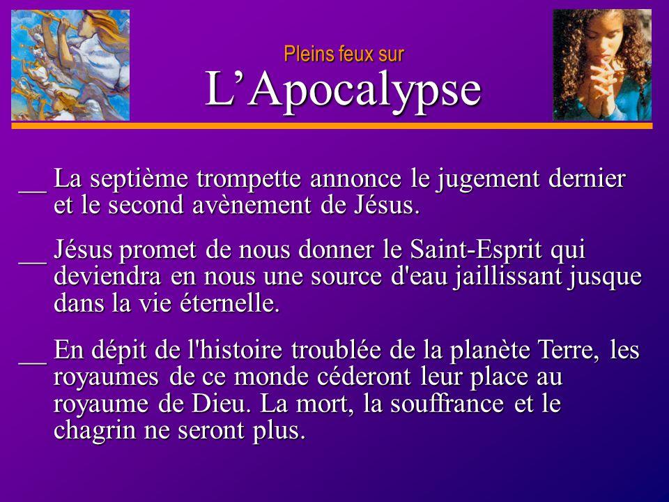 Pleins feux sur L'Apocalypse. __ La septième trompette annonce le jugement dernier et le second avènement de Jésus.
