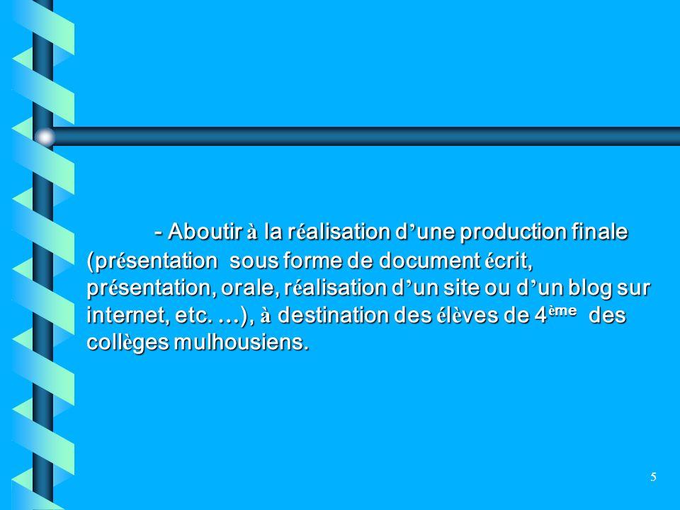 - Aboutir à la réalisation d'une production finale (présentation sous forme de document écrit, présentation, orale, réalisation d'un site ou d'un blog sur internet, etc.