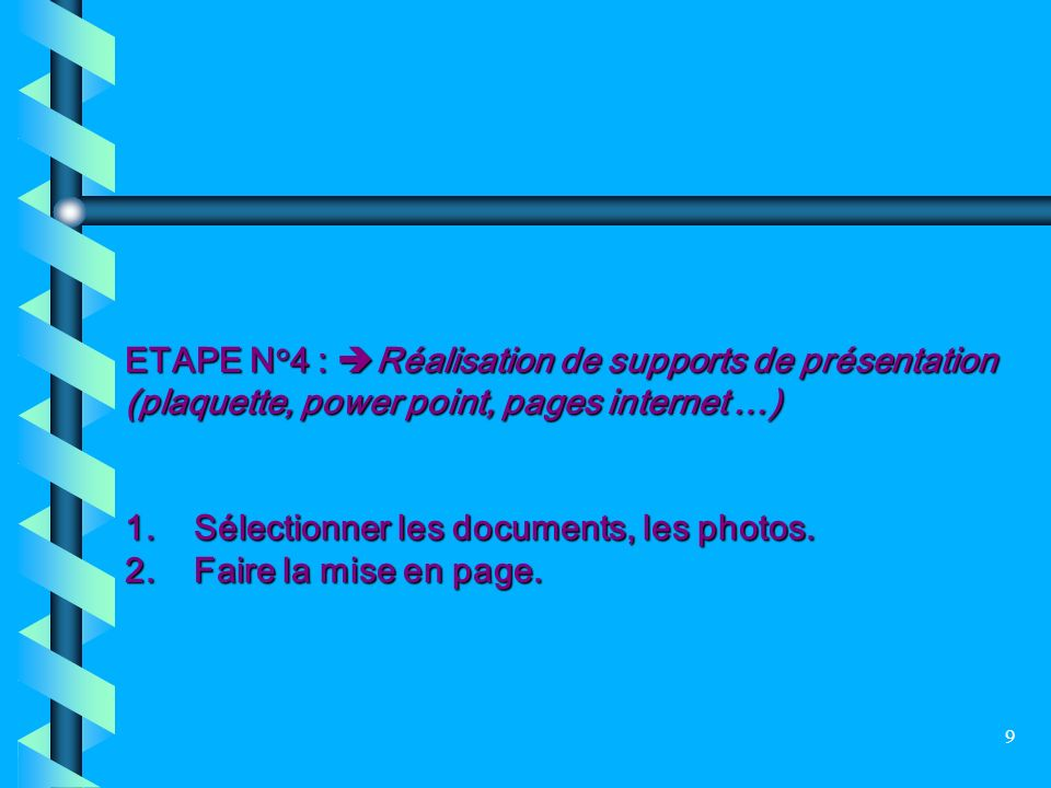 ETAPE N°4 : Réalisation de supports de présentation (plaquette, power point, pages internet …)