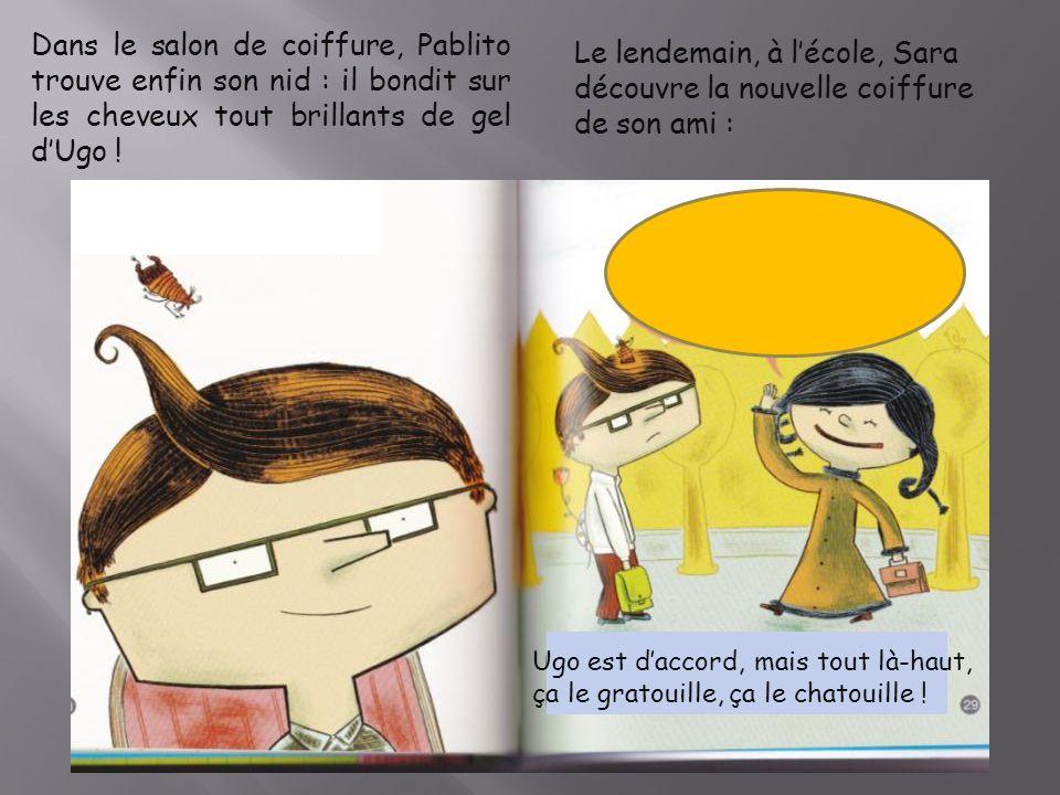 Dans le salon de coiffure, Pablito trouve enfin son nid : il bondit sur les cheveux tout brillants de gel d'Ugo !