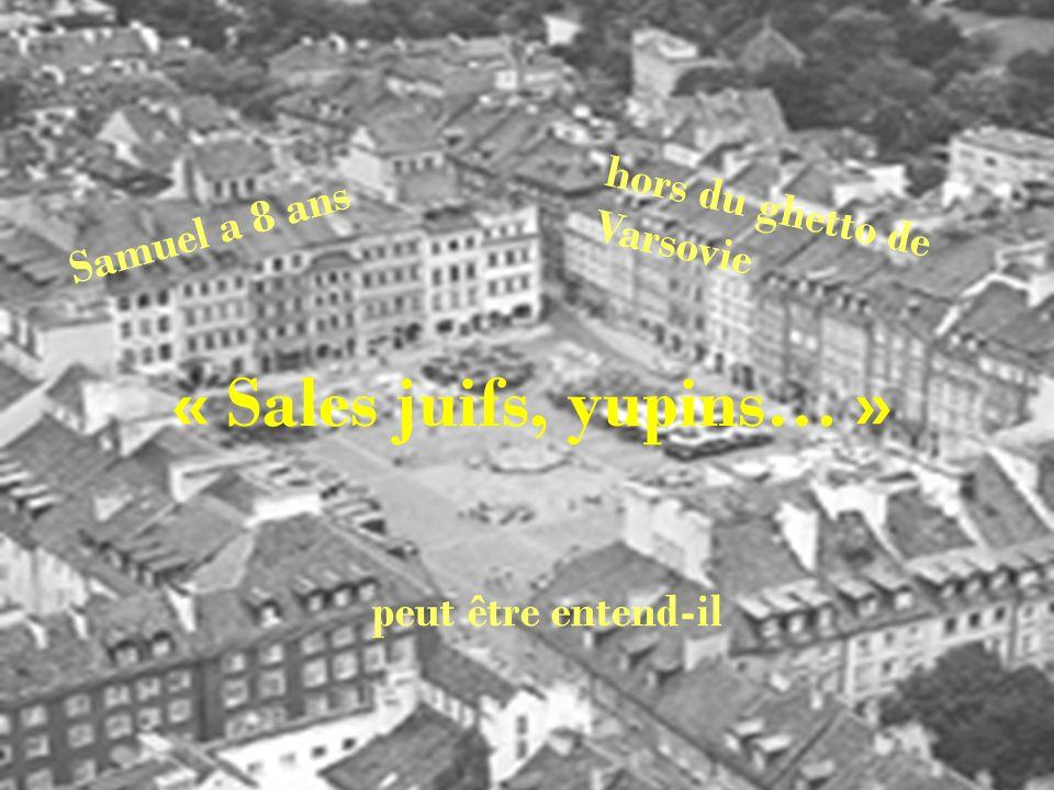 « Sales juifs, yupins… » hors du ghetto de Varsovie Samuel a 8 ans