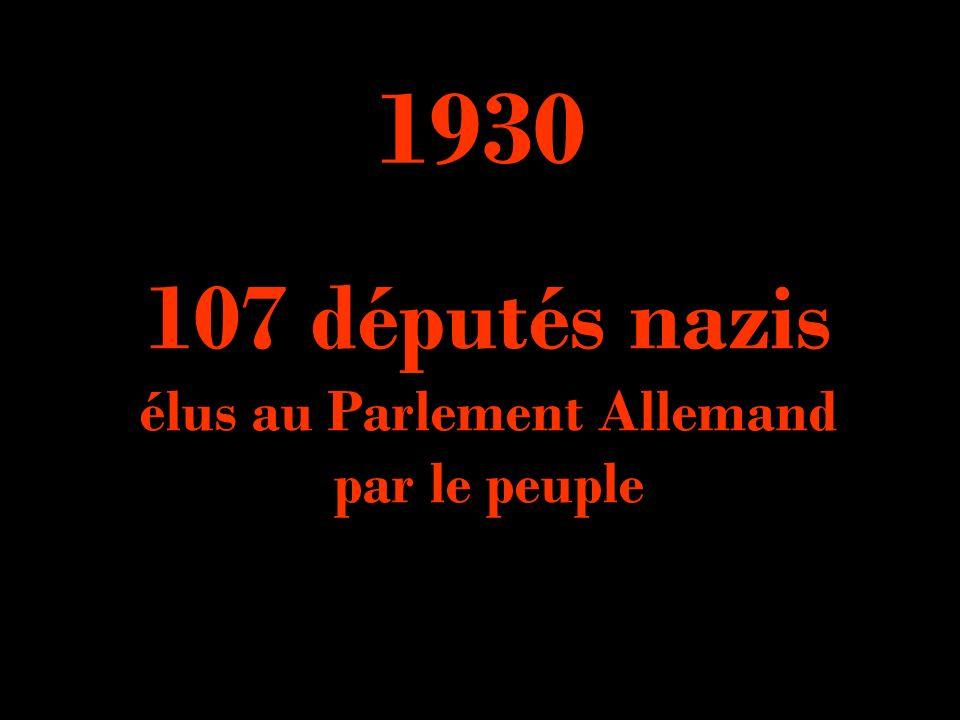 107 députés nazis élus au Parlement Allemand par le peuple