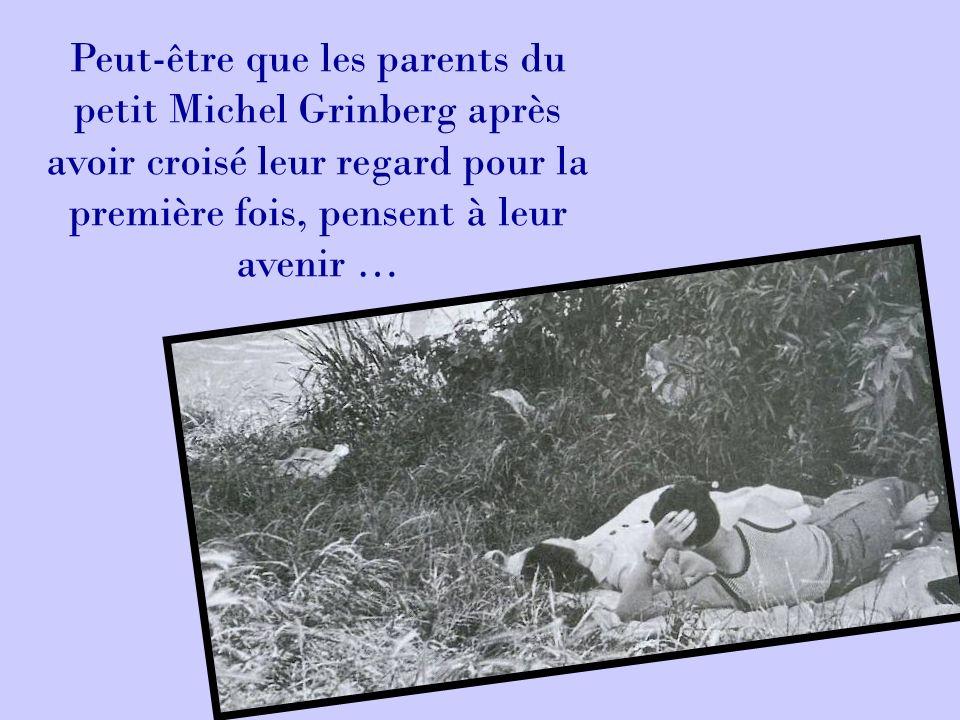Peut-être que les parents du petit Michel Grinberg après avoir croisé leur regard pour la première fois, pensent à leur avenir …