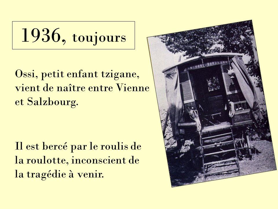 1936, toujours Ossi, petit enfant tzigane, vient de naître entre Vienne et Salzbourg.