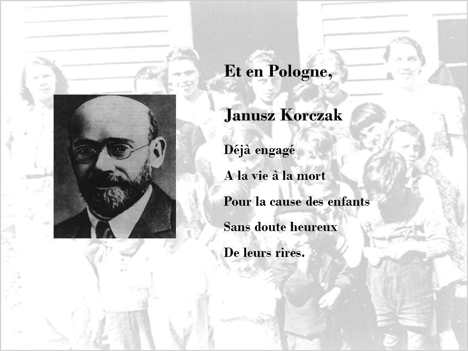 Et en Pologne, Janusz Korczak Déjà engagé A la vie à la mort