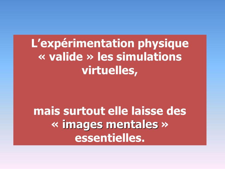 L'expérimentation physique « valide » les simulations virtuelles,