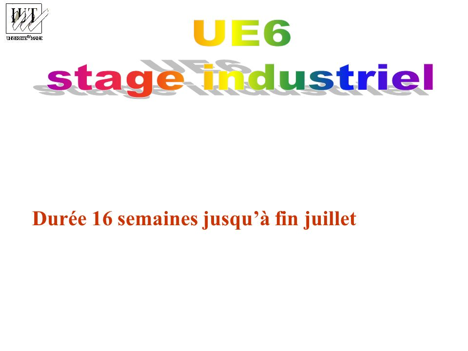 UE6 stage industriel Durée 16 semaines jusqu'à fin juillet