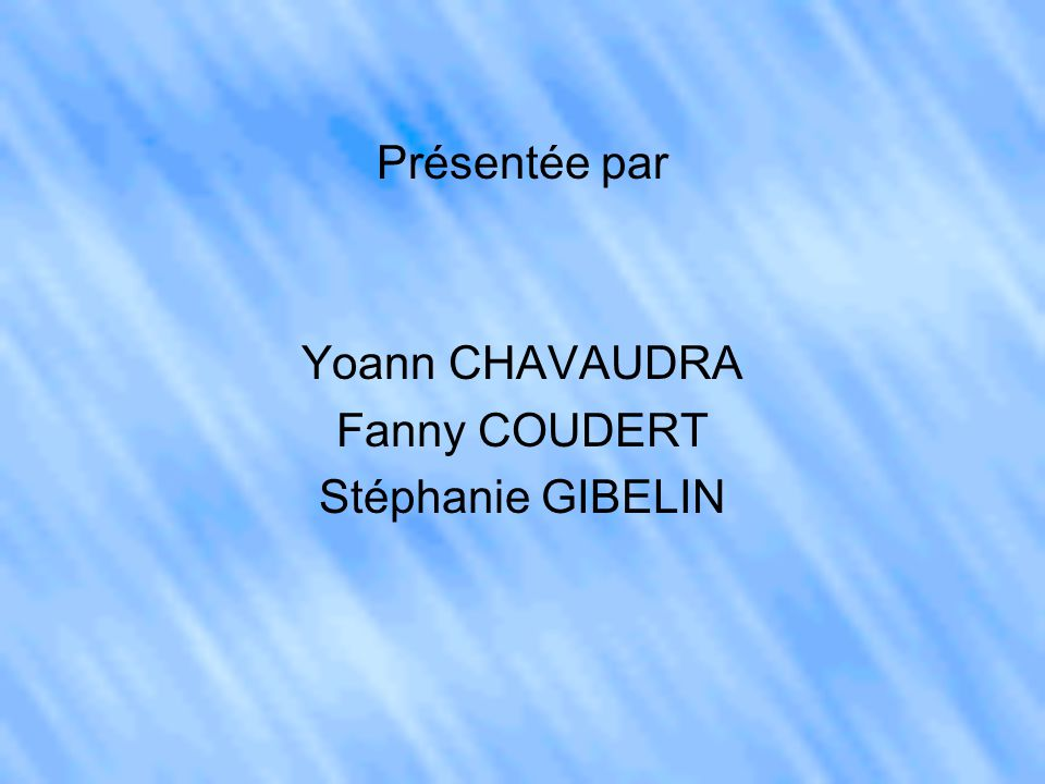 Présentée par Yoann CHAVAUDRA Fanny COUDERT Stéphanie GIBELIN