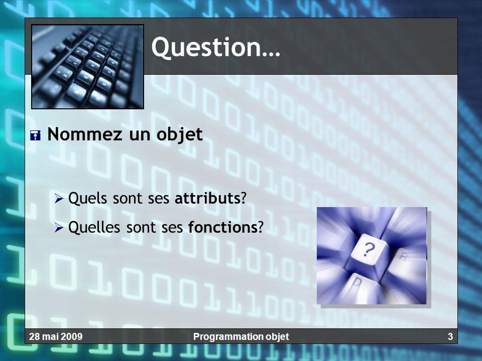 Question… Nommez un objet Quels sont ses attributs