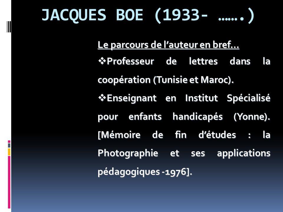 JACQUES BOE (1933- …….) Le parcours de l'auteur en bref…