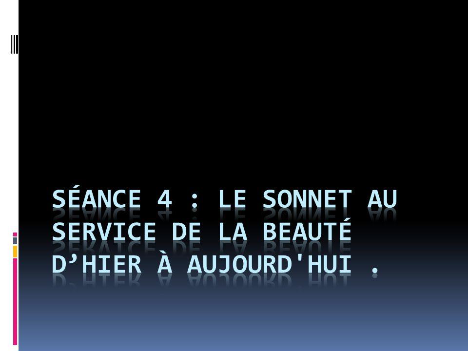 Séance 4 : Le sonnet au service de la beauté d'hier à aujourd hui .