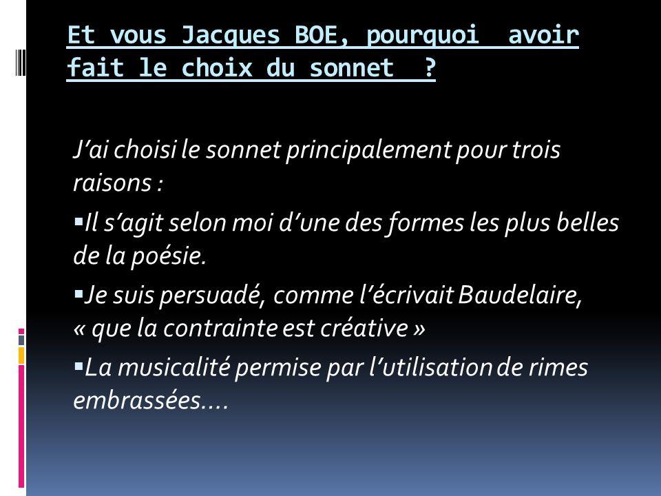 Et vous Jacques BOE, pourquoi avoir fait le choix du sonnet