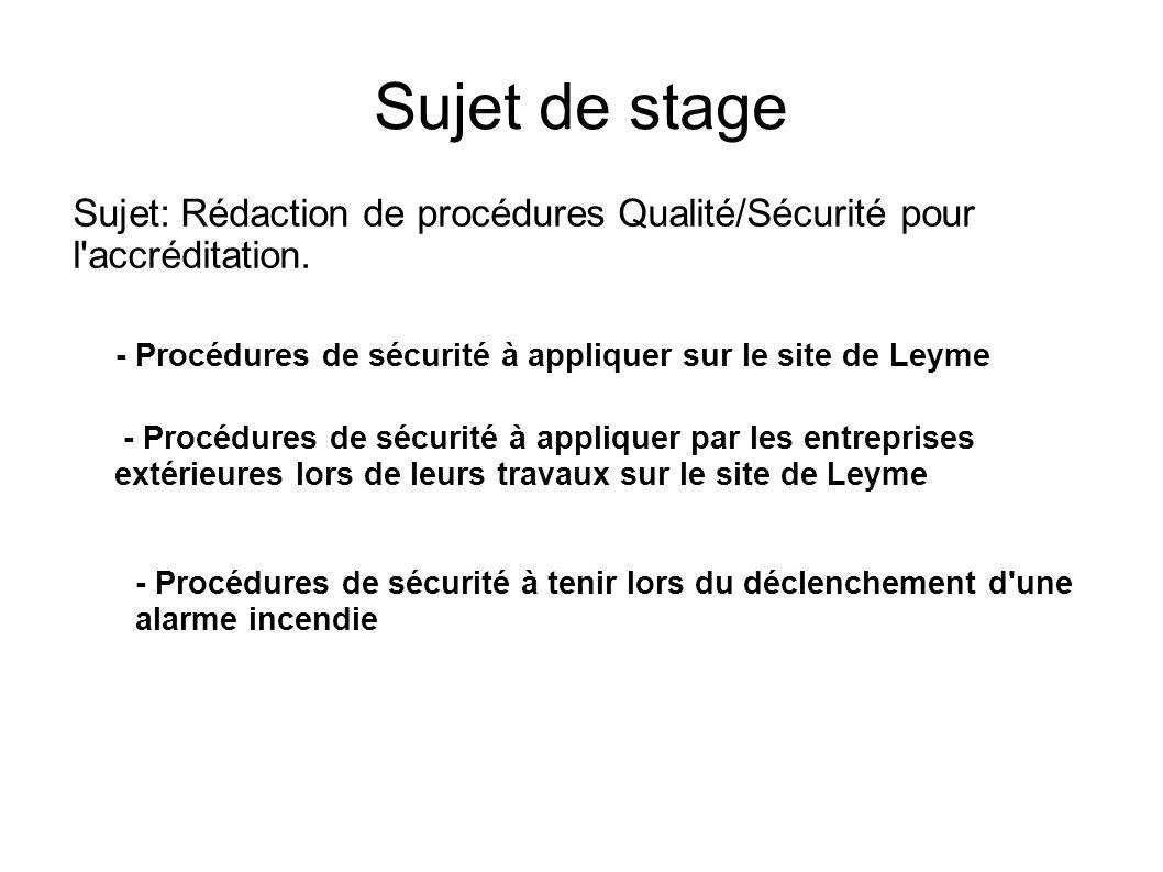 Sujet de stage Sujet: Rédaction de procédures Qualité/Sécurité pour l accréditation. - Procédures de sécurité à appliquer sur le site de Leyme.