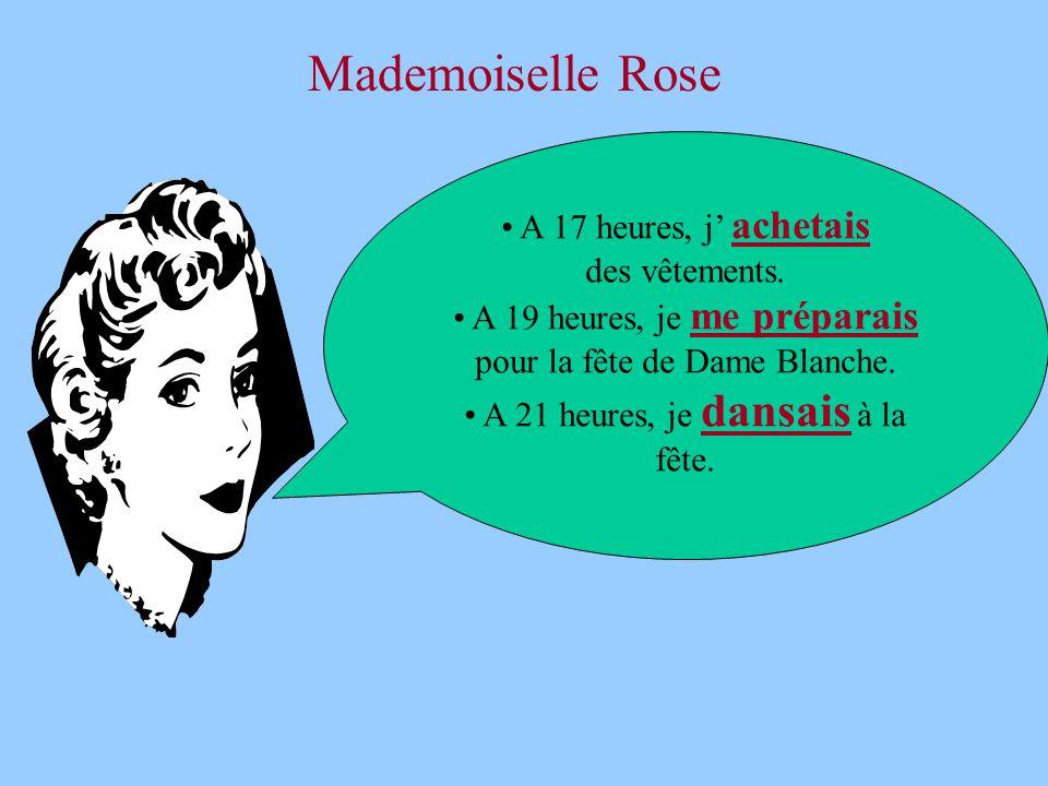 Mademoiselle Rose A 17 heures, j' achetais des vêtements.